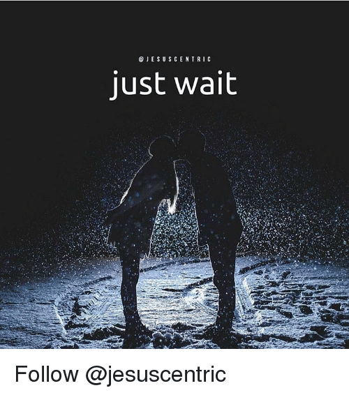 Memes, 🤖, and Centric: JESUS CENTRIC  just wait Follow @jesuscentric