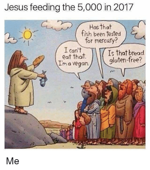Memes, Mercury, and 🤖: Jesus feeding the 5,000 in 2017  Has that  fish been tested  for mercury?  I can't  Is that bread  eat that.  glutenfree?  Im a vegan. Me