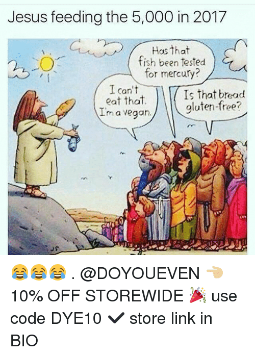 Gym, Jesus, and Vegan: Jesus feeding the 5,000 in 2017  Has that  fish been tested  or mercury?  I can't  Is that bread  eat that  gluten-free?  Inn a vegan. 😂😂😂 . @DOYOUEVEN 👈🏼 10% OFF STOREWIDE 🎉 use code DYE10 ✔️ store link in BIO