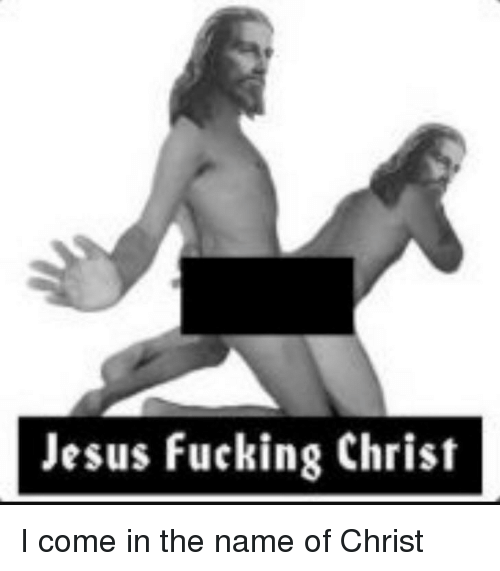 jesus-fucking-christ-i-come-in-the-name-