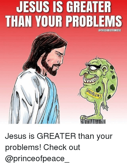 jesus is greater than your problems lens jesus is greater