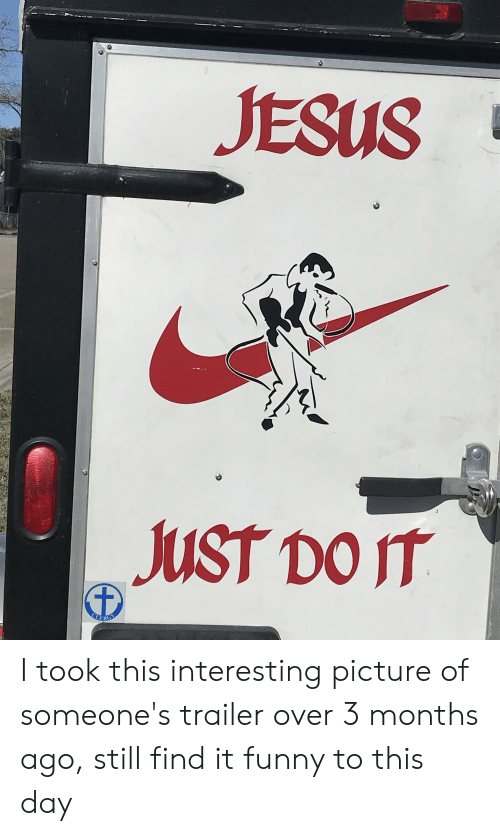 Funny, Jesus, and Just Do It: JESUS  JUST DO IT I took this interesting picture of someone's trailer over 3 months ago, still find it funny to this day