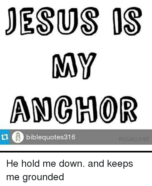 JESUS MY ANCHOR Bible Quotes 316 He Hold Me Down and Keeps ...