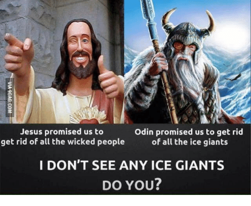 Jesus Promised Us To Odin Promised Us To Get Rid Get Rid Of All The