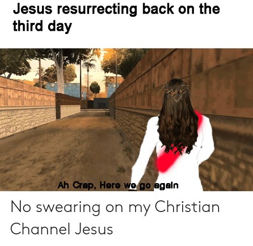 Jesus, Dank Memes, and Back: Jesus resurrecting back on the  third day  Ah Crap, Here we go agaln No swearing on my Christian Channel Jesus