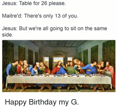 Funny Happy Birthday And Table Jesus For 26 Please Maitre