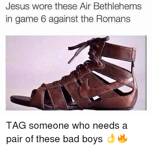Bad, Bad Boys, and Gym: Jesus wore these Air Bethlehems  in game 6 against the Romans TAG someone who needs a pair of these bad boys 👌🔥