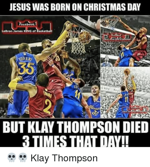 cheap for discount 67738 c3b03 JESUSWAS BORN ON CHRISTMAS DAY BUT KLAY THOMPSON DIED 3 ...