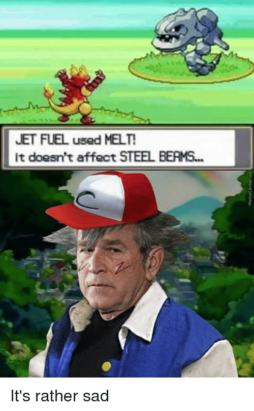 Memes, Affect, and Jets: JET FUEL used MELT!  it doesn't affect STEEL BEAMS... It's rather sad