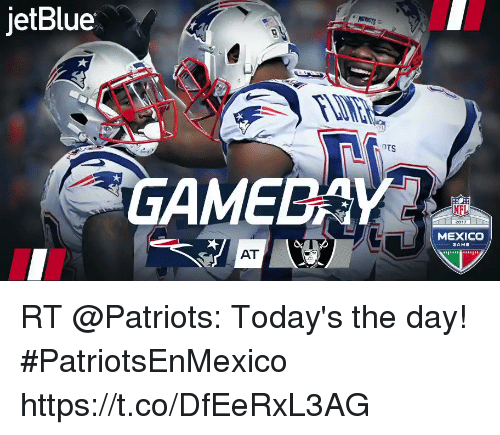 568a37f48 jetBlue OTS GAMEBAY NFL MEXICO GAME AT RT  Patriots  Today s the day!