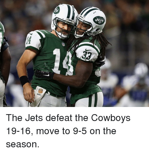 Sports, Jets, and Cowboy: JETS  32 The Jets defeat the Cowboys 19-16, move to 9-5 on the season.