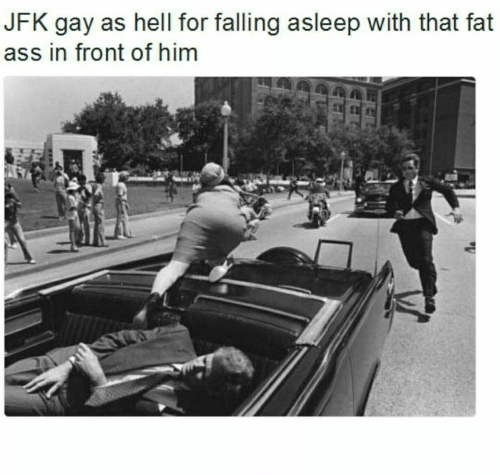 Ass, Fat Ass, and Fat: JFK gay as hell for falling asleep with that fat  ass in front of him