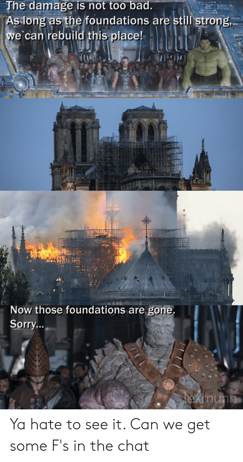 Bad, Reddit, and Sorry: Jhe damage is not too bad  As-long as the foundations are still strong  we can rebuild this place!  Now those foundations are gone  Sorry Ya hate to see it. Can we get some F's in the chat