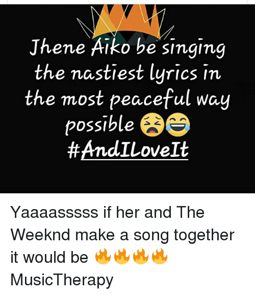 Jhene Aiko, Memes, and Singing: Jhene Aiko be singing  the nastiest lyrics in  the most peaceful way  possible  BE  Yaaaasssss if her and The Weeknd make a song together it would be 🔥🔥🔥🔥 MusicTherapy