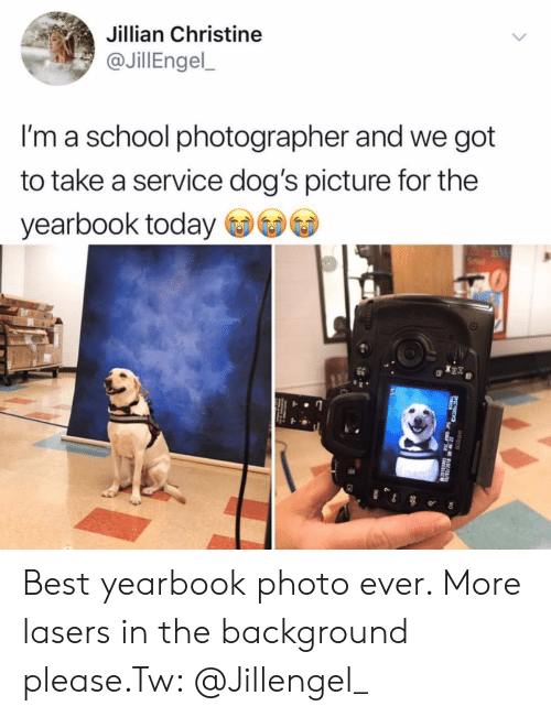Dogs, School, and Best: Jillian Christine  @JillEngel,  I'm a school photographer and we got  to take a service dog's picture for the  yearbook today Best yearbook photo ever. More lasers in the background please.Tw: @Jillengel_