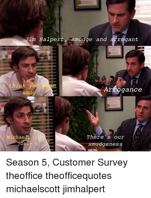 Jim Halpert Smudge and Arrogant Think You Arrogance Smug There's Our