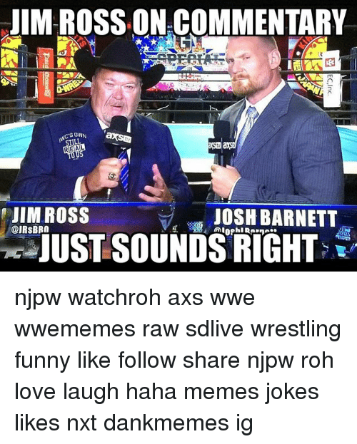 Funny, Jim Ross, and Love: JIM ROSS ON.COMMENTARY  OWN  EAL  IMROSS  JUST SOUNDS RIGHT  JOSH BARNETT  OIRSBBQ njpw watchroh axs wwe wwememes raw sdlive wrestling funny like follow share njpw roh love laugh haha memes jokes likes nxt dankmemes ig