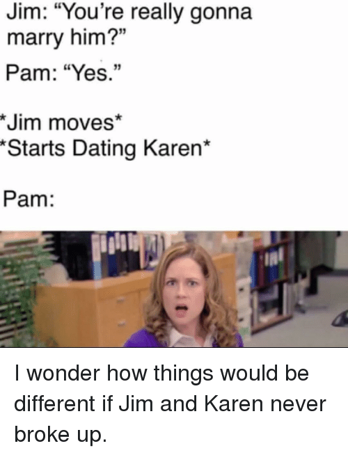 Jim You're Really Gonna Marry Him? Pam Yes 13 *Jim Moves