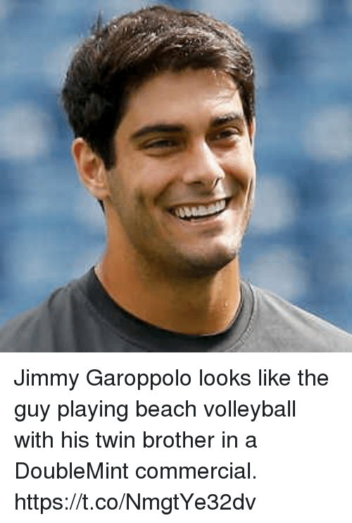 Sports, Beach, and Volleyball: Jimmy Garoppolo looks like the guy playing beach volleyball with his twin brother in a DoubleMint commercial. https://t.co/NmgtYe32dv