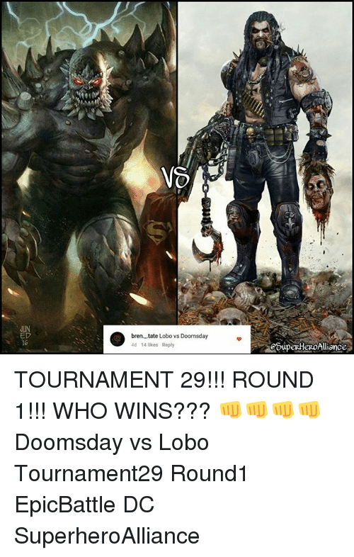 Memes, 🤖, and Doomsday: JIN  ED  16  bren tate Lobo vs Doomsday  4d 14 likes Reply  euperHeRoAlliance TOURNAMENT 29!!! ROUND 1!!! WHO WINS??? 👊👊👊👊 Doomsday vs Lobo Tournament29 Round1 EpicBattle DC SuperheroAlliance