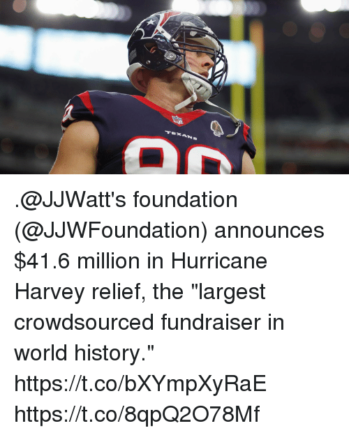 """Memes, History, and Hurricane: .@JJWatt's foundation (@JJWFoundation) announces $41.6 million in Hurricane Harvey relief, the """"largest crowdsourced fundraiser in world history."""" https://t.co/bXYmpXyRaE https://t.co/8qpQ2O78Mf"""
