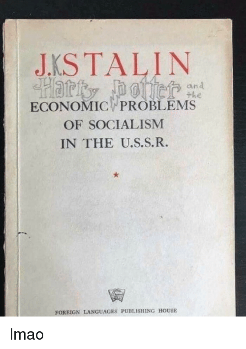 Lmao, House, and Socialism: JKSTALIN  an  the  ECONOMIC PROBLEMS  OF SOCIALISM  IN THE U.S.S.R.  貯  FOREIGN LANGUAGES PUBLISHING HOUSE lmao