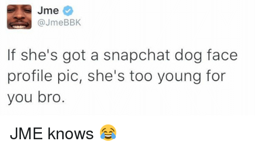 Dank, 🤖, and Dog: Jme  @JmeBBK  If she's got a snapchat dog face  profile pic, she's too young for  you bro JME knows 😂