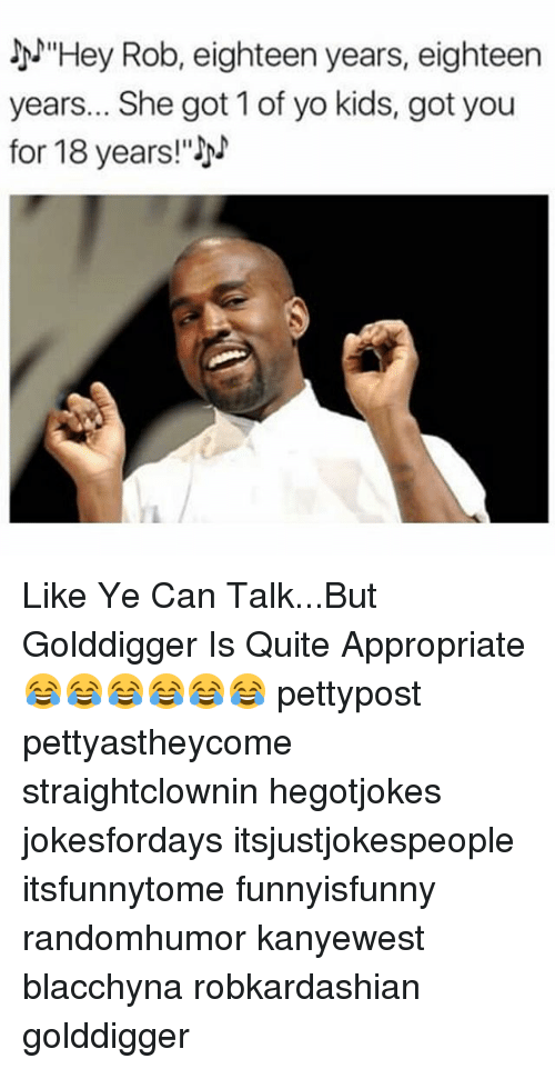 "Memes, Yo, and Kids: JM""Hey Rob, eighteen years, eighteen  years... She got 1 of yo kids, got you  for 18 years!""h Like Ye Can Talk...But Golddigger Is Quite Appropriate 😂😂😂😂😂😂 pettypost pettyastheycome straightclownin hegotjokes jokesfordays itsjustjokespeople itsfunnytome funnyisfunny randomhumor kanyewest blacchyna robkardashian golddigger"