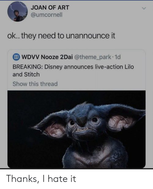 Disney, Reddit, and Live: JOAN OF ART  @umcornell  ok.. they need to unannounceit  COD  WDVV Nooze 2Dai @theme_park 1d  BREAKING: Disney announces live-action Lilo  and Stitch  Show this thread  Am Thanks, I hate it