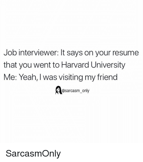Funny Memes And Yeah Job Interviewer It Says On Your Resume That