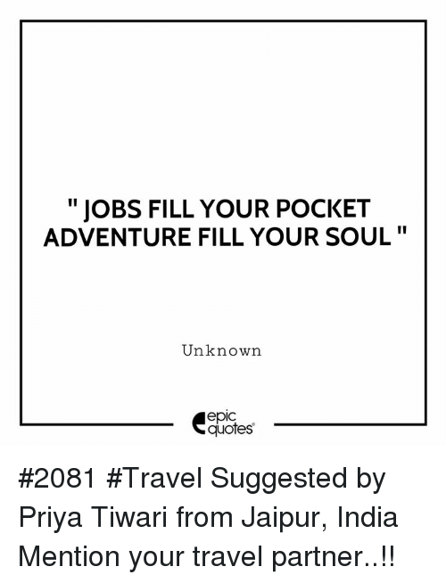 Jobs Fill Your Pocket Adventure Fill Your Soul Unknown Epic Quotes
