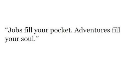 "Jobs, Soul, and Pocket: ""Jobs fill your pocket. Adventures fill  your soul."""