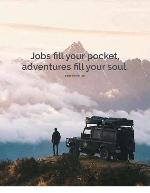 3bf2b0a3b389 Jobs Fill Your Pocket Adventures Fill Your Soul Soulelevation