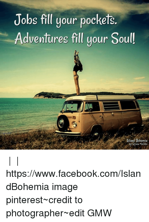 b100e82d8897 Jobs Fill Your Pockets Adventures Fill Your Soul! Island Bohemia ...