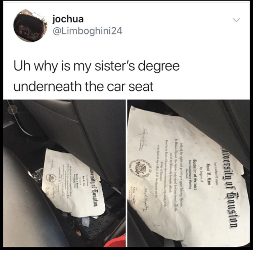 Car, Sisters, and Degree: jochua  @Limboghini24  Uh why is my sister's degree  underneath the car seat  UNIV  ツー  庁,
