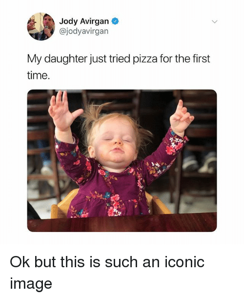 Pizza, Image, and Time: Jody Avirgan  @jodyavirgan  My daughter just tried pizza for the first  time Ok but this is such an iconic image