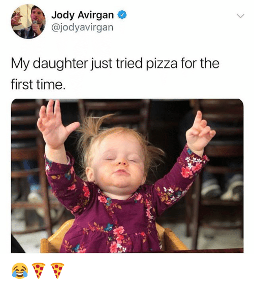 Pizza, Time, and Relatable: Jody Avirgan  @jodyavirgan  My daughter just tried pizza for the  first time. 😂🍕🍕