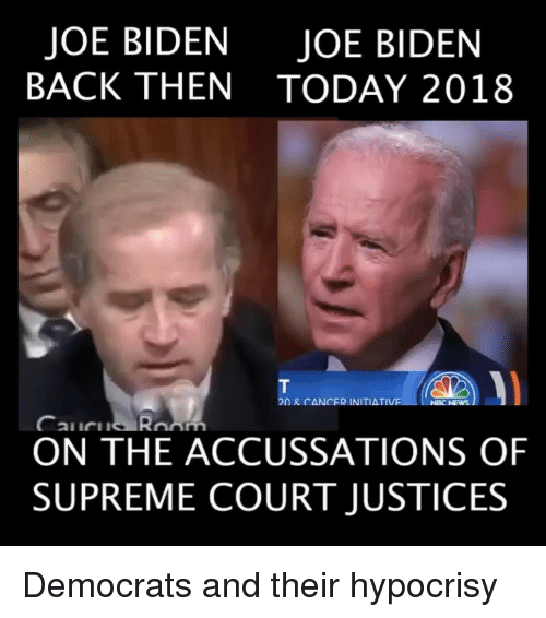 Joe Biden, Memes, and Supreme: JOE BIDEN  BACK THEN  JOE BIDEN  TODAY 2018  DR CANCER INITIATIV  Caucu R  ON THE ACCUSSATIONS OF  SUPREME COURT JUSTICE:S Democrats and their hypocrisy