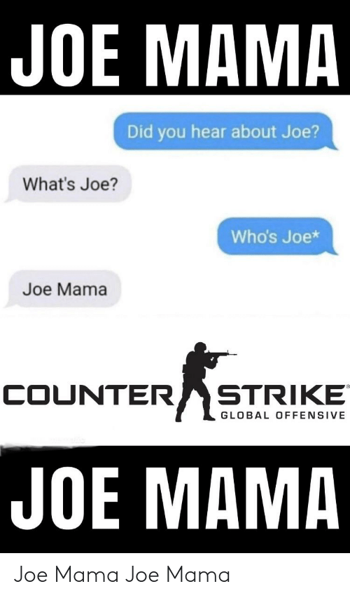 Joe Mama Did You Hear About Joe What S Joe Who S Joe Joe Mama Counter Strike Global Offensive Joe Mama Joe Mama Joe Mama Counter Strike Meme On Me Me Sorry, had to make the joke. joe mama did you hear about joe what s