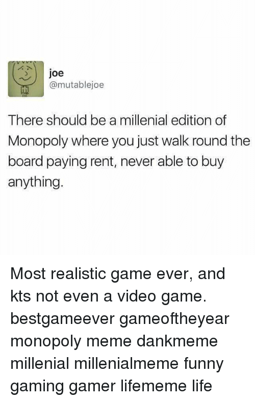 Joe There Should Be A Millenial Edition Of Monopoly Where You Just