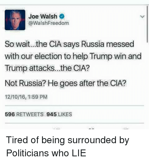 Joe Walsh So Wait the CIA Says Russia Messed With Our Election to
