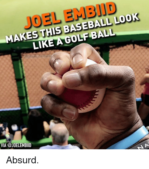 Baseball, Memes, and Absurd: JOEL EMBIID  MAKES THIS BASEBALL L0OK  LIKE AGOLF BALL  IA @JOELEMBIID Absurd.