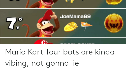 Joemama69 73 Mario Kart Tour Bots Are Kinda Vibing Not Gonna