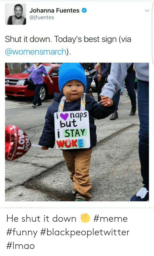Blackpeopletwitter, Funny, and Lmao: Johanna Fuentes  @jfuentes  Shut it down. Today's best sign (via  @womensmarch)  naps  but  STAY  WOKE He shut it down ✊ #meme #funny #blackpeopletwitter #lmao