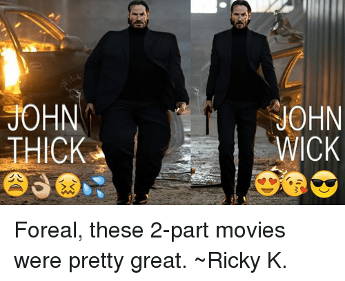JOHN THICK JOHN WICK Foreal These 2 Part Movies Were