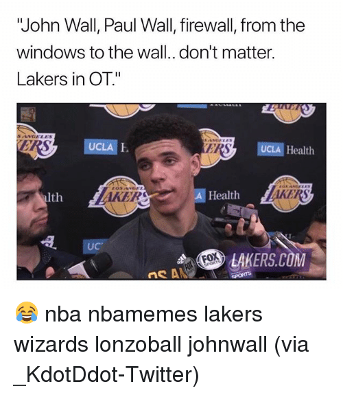 """Basketball, John Wall, and Los Angeles Lakers: """"John Wall, Paul Wall, firewall, from the  windows to the wall..don't matter.  Lakers in OT.""""  UCLA I  ERS  UCLA Health  alth  AKER  A Health  UC  LAKERS.COM 😂 nba nbamemes lakers wizards lonzoball johnwall (via _KdotDdot-Twitter)"""