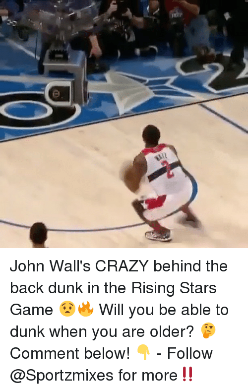 Crazy, Dunk, and Memes: John Wall's CRAZY behind the back dunk in the Rising Stars Game 😧🔥 Will you be able to dunk when you are older? 🤔 Comment below! 👇 - Follow @Sportzmixes for more‼️
