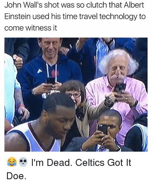 Albert Einstein, Doe, and Memes: John Wall's shot was so clutch that Albert  Einstein used his time travel technology to  come witness it 😂💀 I'm Dead. Celtics Got It Doe.