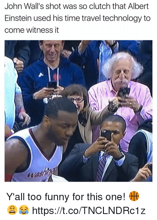 Albert Einstein, Funny, and Einstein: John Wall's shot was so clutch that Albert  Einstein used his time travel technology to  come witness it Y'all too funny for this one! 🏀😩😂 https://t.co/TNCLNDRc1z
