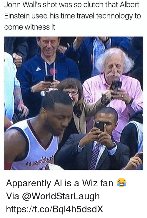 Albert Einstein, Apparently, and Memes: John Wall's shot was so clutchthat Albert  Einstein used his time travel technology to  come witness it Apparently Al is a Wiz fan 😂 Via @WorldStarLaugh https://t.co/Bql4h5dsdX